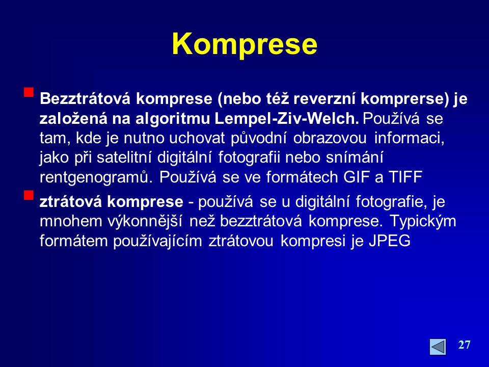 27 Komprese  Bezztrátová komprese (nebo též reverzní komprerse) je založená na algoritmu Lempel-Ziv-Welch. Používá se tam, kde je nutno uchovat původ