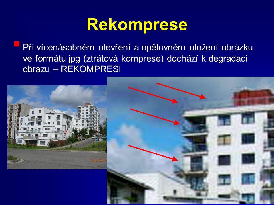 29 Rekomprese  Při vícenásobném otevření a opětovném uložení obrázku ve formátu jpg (ztrátová komprese) dochází k degradaci obrazu – REKOMPRESI