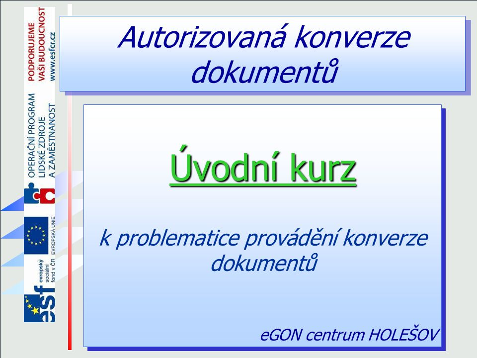 Autorizovaná konverze dokumentů © eGON centrum HOLEŠOV 32 Konverze předloh do formátu PDF Sejmuté předlohy – ať již skenerem nebo ze souborů – jsou zkonvertovány do souboru ve formátu PDF.