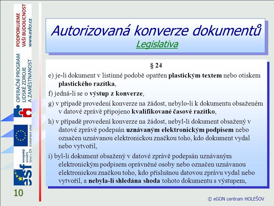Autorizovaná konverze dokumentů Legislativa © eGON centrum HOLEŠOV 10 § 24 e) je-li dokument v listinné podobě opatřen plastickým textem nebo otiskem
