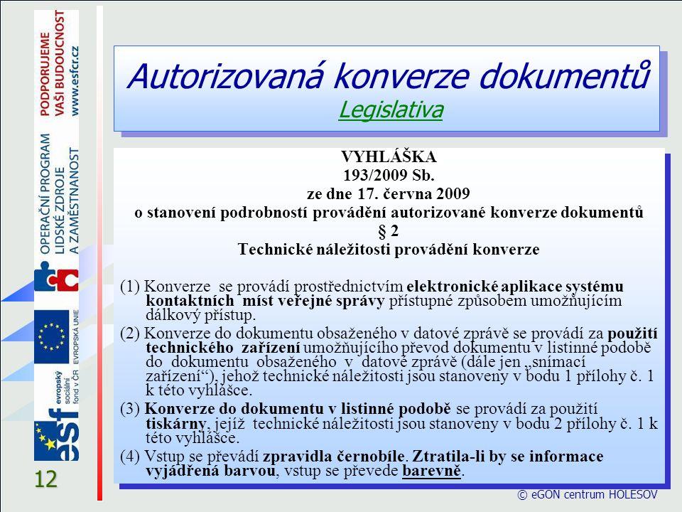 Autorizovaná konverze dokumentů Legislativa © eGON centrum HOLEŠOV 12 VYHLÁŠKA 193/2009 Sb. ze dne 17. června 2009 o stanovení podrobností provádění a