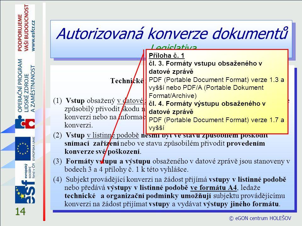 Autorizovaná konverze dokumentů Legislativa © eGON centrum HOLEŠOV 14 § 3 Technické náležitosti vstupu a výstupu (1) Vstup obsažený v datové zprávě ne