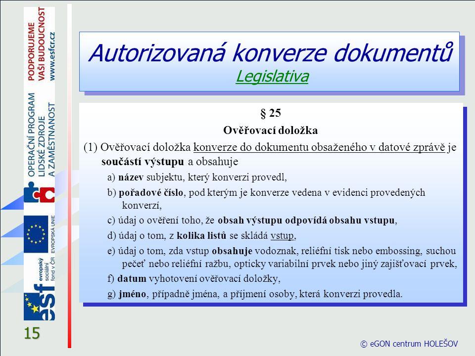 © eGON centrum HOLEŠOV 15 § 25 Ověřovací doložka (1) Ověřovací doložka konverze do dokumentu obsaženého v datové zprávě je součástí výstupu a obsahuje