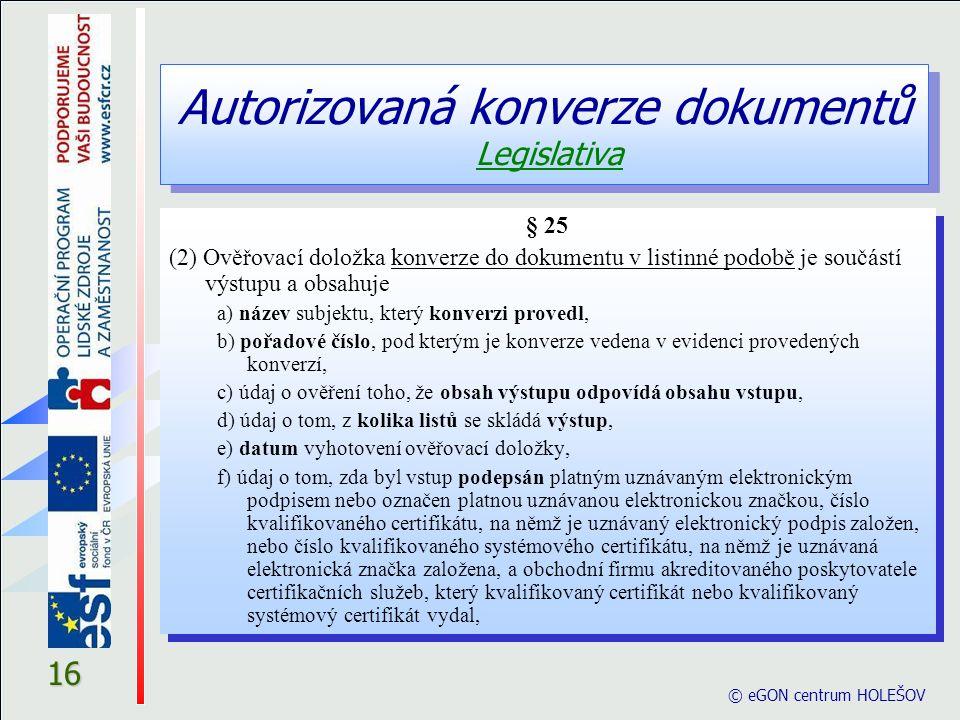 © eGON centrum HOLEŠOV 16 § 25 (2) Ověřovací doložka konverze do dokumentu v listinné podobě je součástí výstupu a obsahuje a) název subjektu, který k