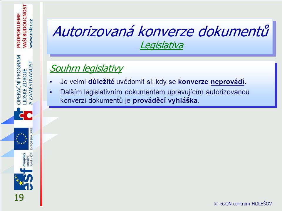 © eGON centrum HOLEŠOV 19 Souhrn legislativy Je velmi důležité uvědomit si, kdy se konverze neprovádí. Dalším legislativním dokumentem upravujícím aut