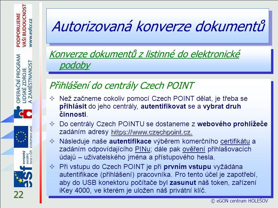 Autorizovaná konverze dokumentů © eGON centrum HOLEŠOV 22 Konverze dokumentů z listinné do elektronické podoby Přihlášení do centrály Czech POINT  Ne