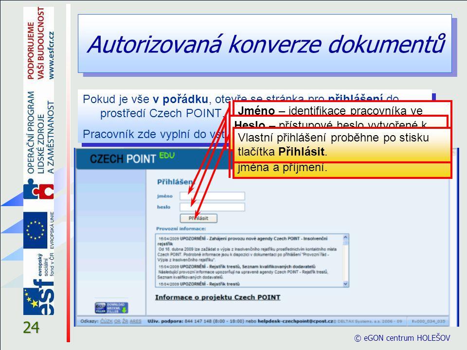 Autorizovaná konverze dokumentů © eGON centrum HOLEŠOV 24 Pokud je vše v pořádku, otevře se stránka pro přihlášení do prostředí Czech POINT. Pracovník