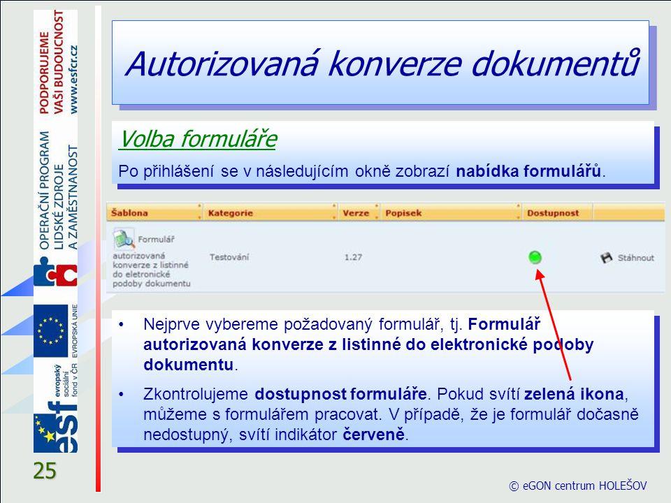 Autorizovaná konverze dokumentů © eGON centrum HOLEŠOV 25 Volba formuláře Po přihlášení se v následujícím okně zobrazí nabídka formulářů. Volba formul
