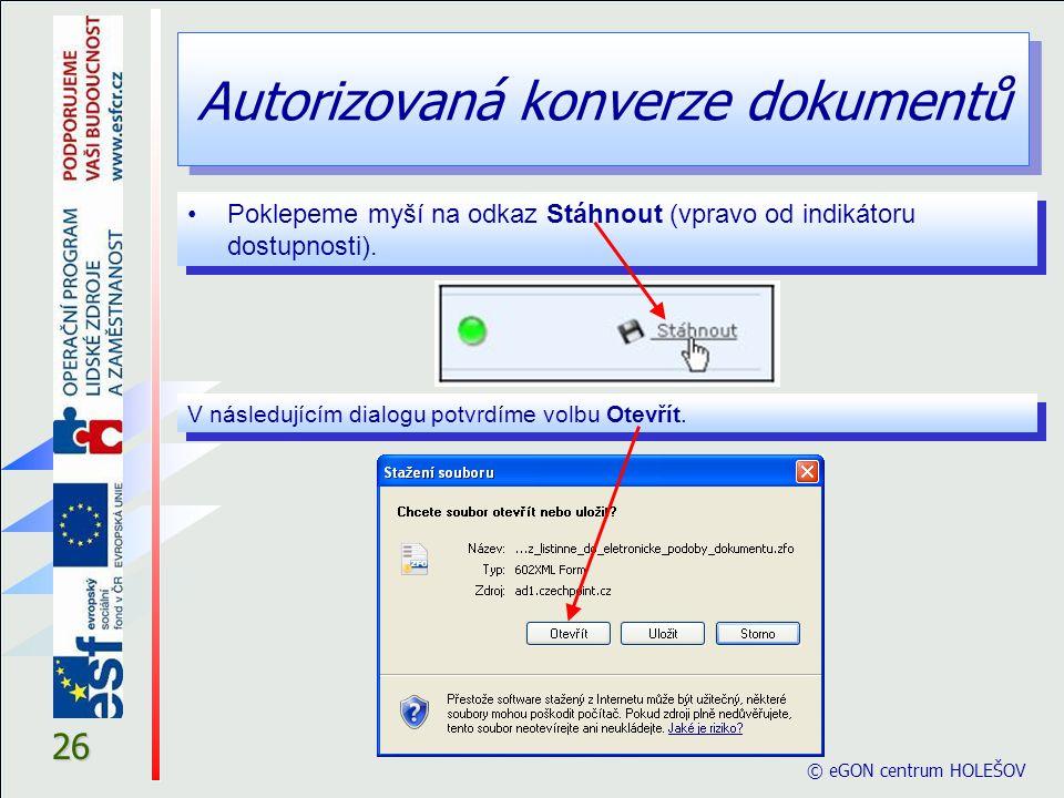 Autorizovaná konverze dokumentů © eGON centrum HOLEŠOV 26 Poklepeme myší na odkaz Stáhnout (vpravo od indikátoru dostupnosti). V následujícím dialogu