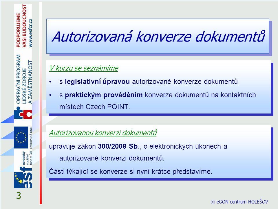 Autorizovaná konverze dokumentů Legislativa © eGON centrum HOLEŠOV 14 § 3 Technické náležitosti vstupu a výstupu (1) Vstup obsažený v datové zprávě nesmí obsahovat škodlivý kód, který je způsobilý přivodit škodu na informačním systému subjektu provádějícího konverzi nebo na informacích zpracovávaných subjektem provádějícím konverzi.