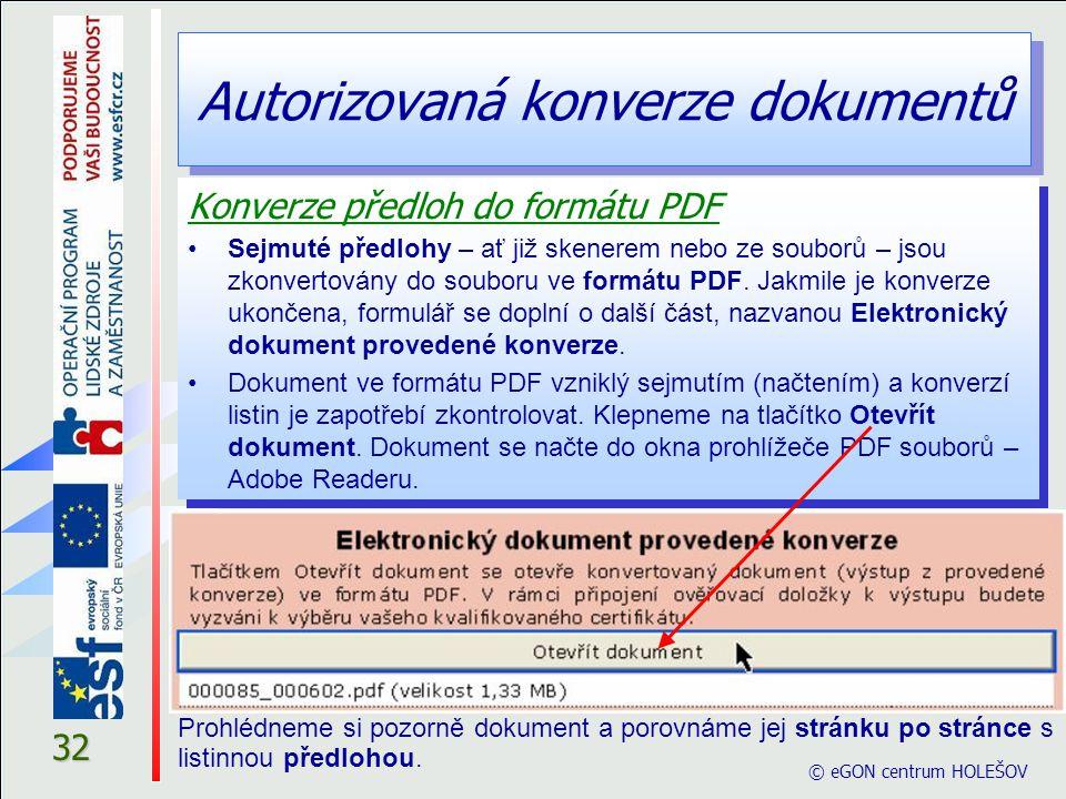 Autorizovaná konverze dokumentů © eGON centrum HOLEŠOV 32 Konverze předloh do formátu PDF Sejmuté předlohy – ať již skenerem nebo ze souborů – jsou zk