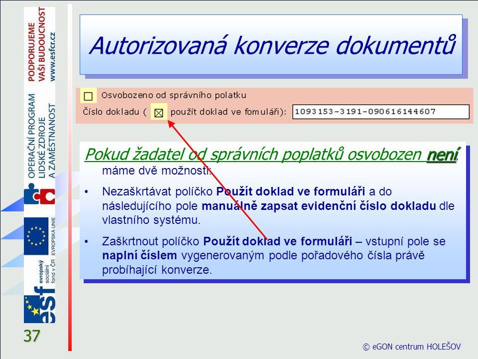 Autorizovaná konverze dokumentů © eGON centrum HOLEŠOV 37 není Pokud žadatel od správních poplatků osvobozen není, máme dvě možnosti: Nezaškrtávat pol