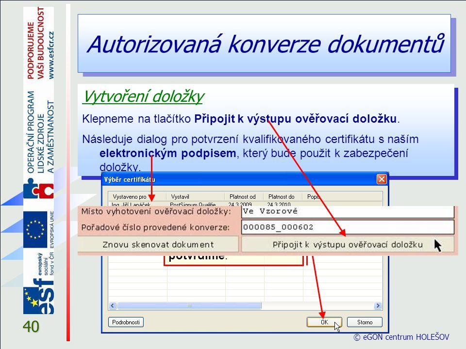 Autorizovaná konverze dokumentů © eGON centrum HOLEŠOV 40 Vytvoření doložky Klepneme na tlačítko Připojit k výstupu ověřovací doložku. Následuje dialo