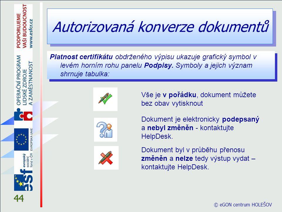 Autorizovaná konverze dokumentů © eGON centrum HOLEŠOV 44 Platnost certifikátu obdrženého výpisu ukazuje grafický symbol v levém horním rohu panelu Po