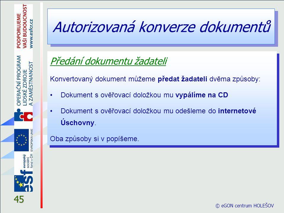 Autorizovaná konverze dokumentů © eGON centrum HOLEŠOV 45 Předání dokumentu žadateli Konvertovaný dokument můžeme předat žadateli dvěma způsoby: Dokum