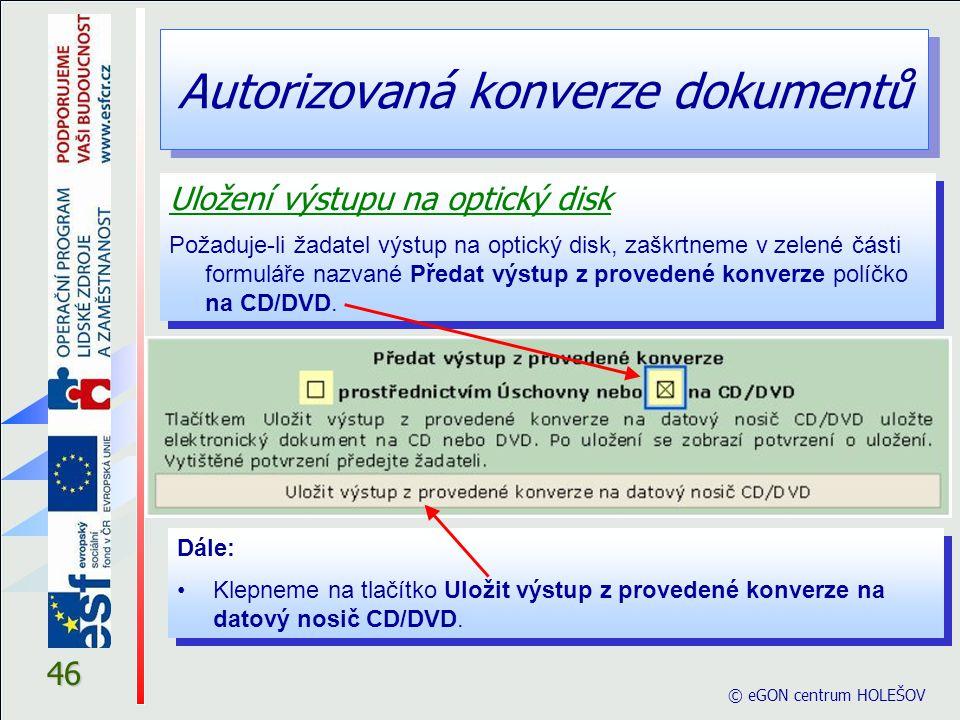 Autorizovaná konverze dokumentů © eGON centrum HOLEŠOV 46 Uložení výstupu na optický disk Požaduje-li žadatel výstup na optický disk, zaškrtneme v zel
