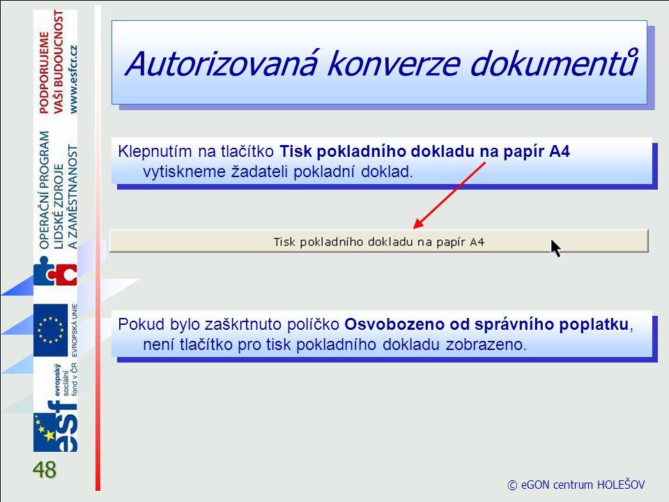 Autorizovaná konverze dokumentů © eGON centrum HOLEŠOV 48 Klepnutím na tlačítko Tisk pokladního dokladu na papír A4 vytiskneme žadateli pokladní dokla
