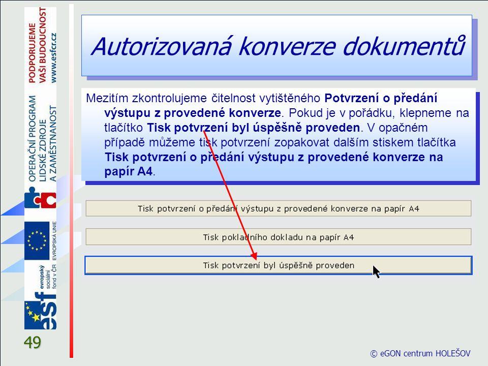 Autorizovaná konverze dokumentů © eGON centrum HOLEŠOV 49 Mezitím zkontrolujeme čitelnost vytištěného Potvrzení o předání výstupu z provedené konverze
