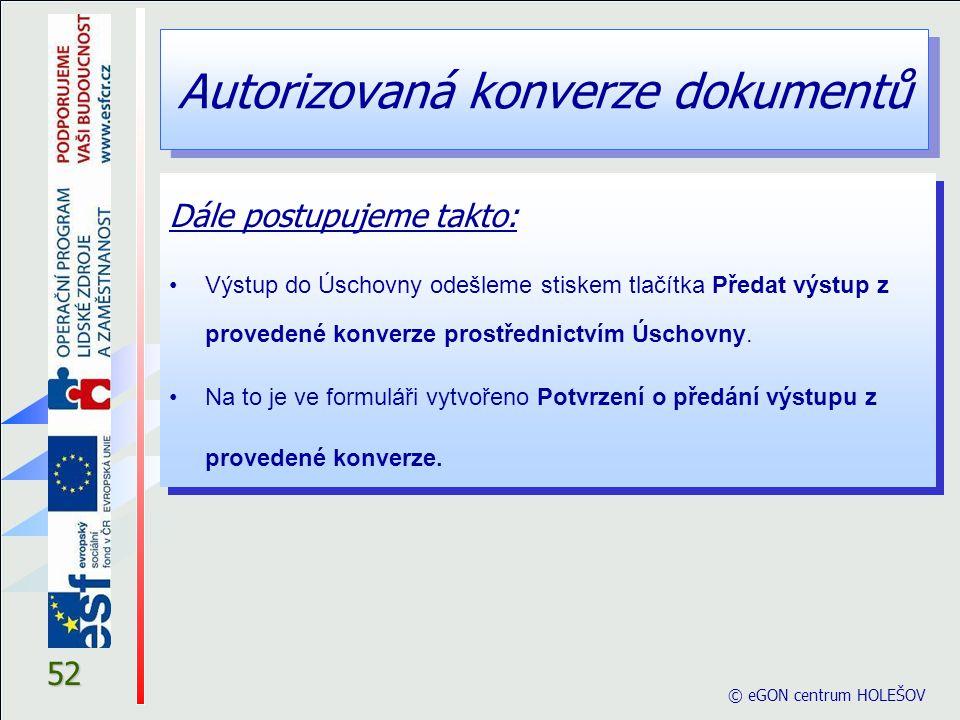Autorizovaná konverze dokumentů © eGON centrum HOLEŠOV 52 Dále postupujeme takto: Výstup do Úschovny odešleme stiskem tlačítka Předat výstup z provede