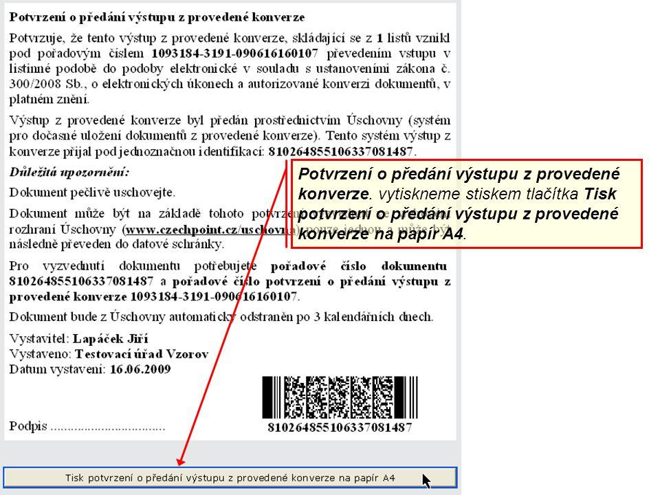 Potvrzení o předání výstupu z provedené konverze. vytiskneme stiskem tlačítka Tisk potvrzení o předání výstupu z provedené konverze na papír A4.
