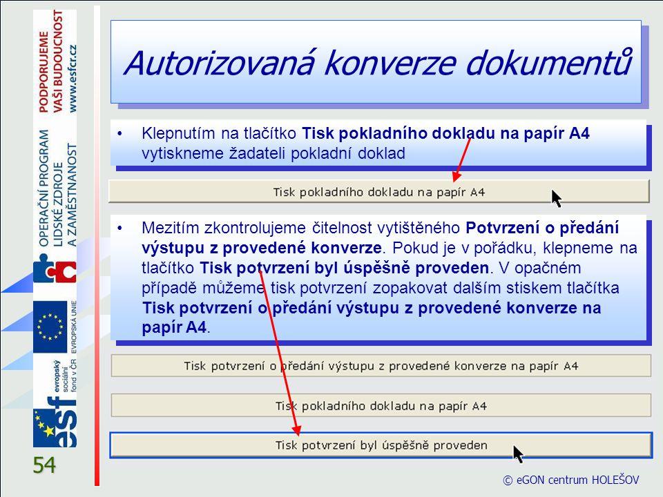 Autorizovaná konverze dokumentů © eGON centrum HOLEŠOV 54 Klepnutím na tlačítko Tisk pokladního dokladu na papír A4 vytiskneme žadateli pokladní dokla
