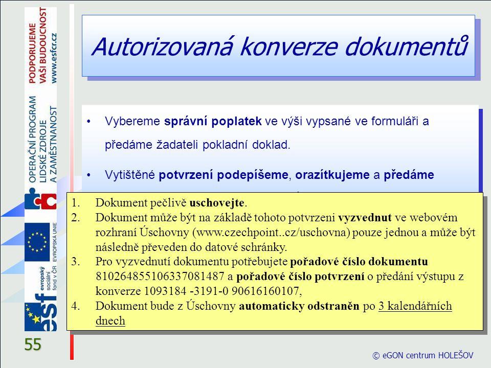 Autorizovaná konverze dokumentů © eGON centrum HOLEŠOV 55 Vybereme správní poplatek ve výši vypsané ve formuláři a předáme žadateli pokladní doklad. V