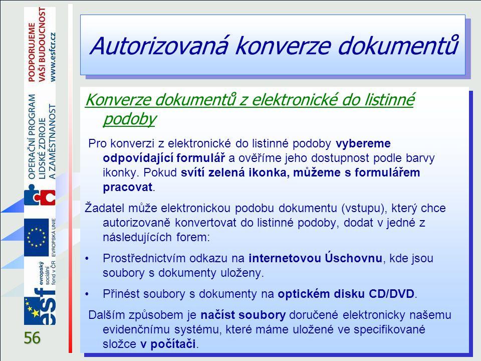 Autorizovaná konverze dokumentů © eGON centrum HOLEŠOV 56 Konverze dokumentů z elektronické do listinné podoby Pro konverzi z elektronické do listinné