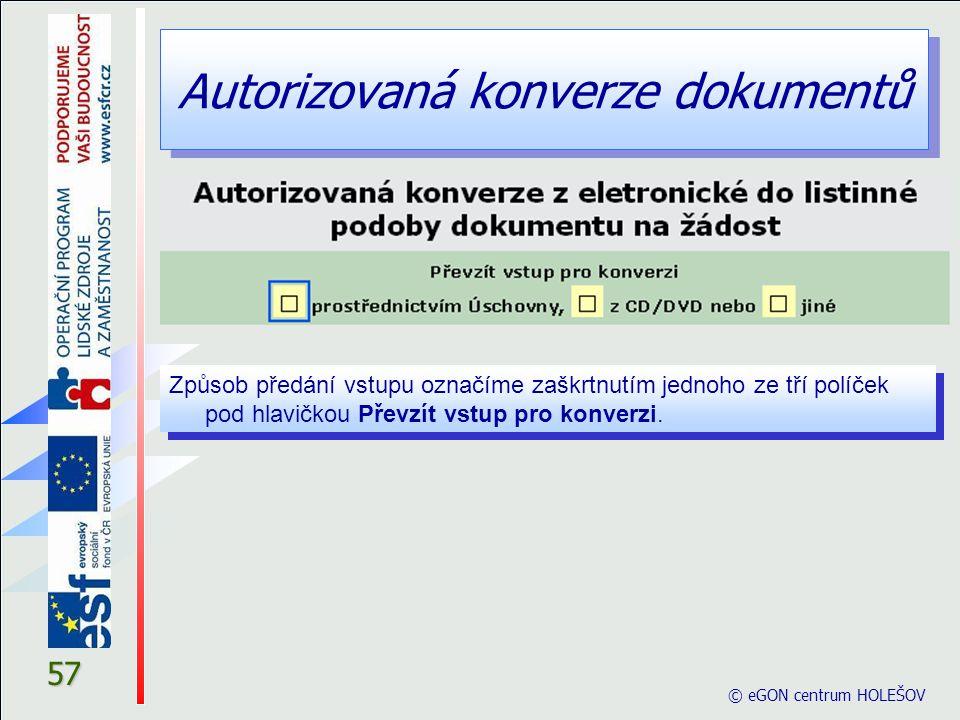 Autorizovaná konverze dokumentů © eGON centrum HOLEŠOV 57 Způsob předání vstupu označíme zaškrtnutím jednoho ze tří políček pod hlavičkou Převzít vstu
