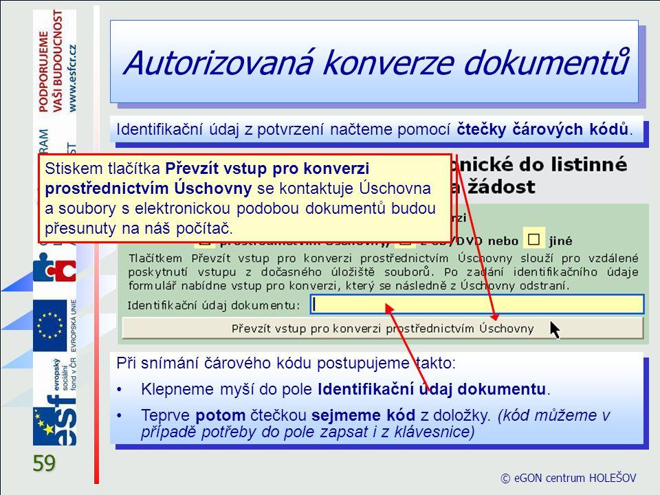 Autorizovaná konverze dokumentů © eGON centrum HOLEŠOV 59 Identifikační údaj z potvrzení načteme pomocí čtečky čárových kódů. Při snímání čárového kód