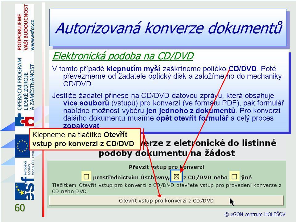 Autorizovaná konverze dokumentů © eGON centrum HOLEŠOV 60 Elektronická podoba na CD/DVD V tomto případě klepnutím myší zaškrtneme políčko CD/DVD. Poté