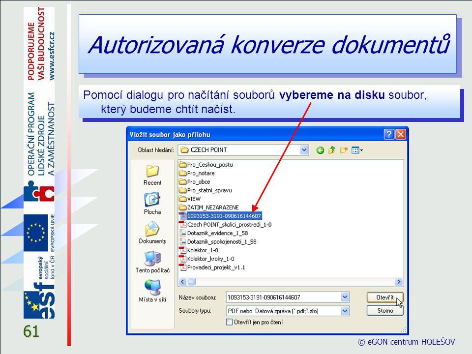 Autorizovaná konverze dokumentů © eGON centrum HOLEŠOV 61 Pomocí dialogu pro načítání souborů vybereme na disku soubor, který budeme chtít načíst.