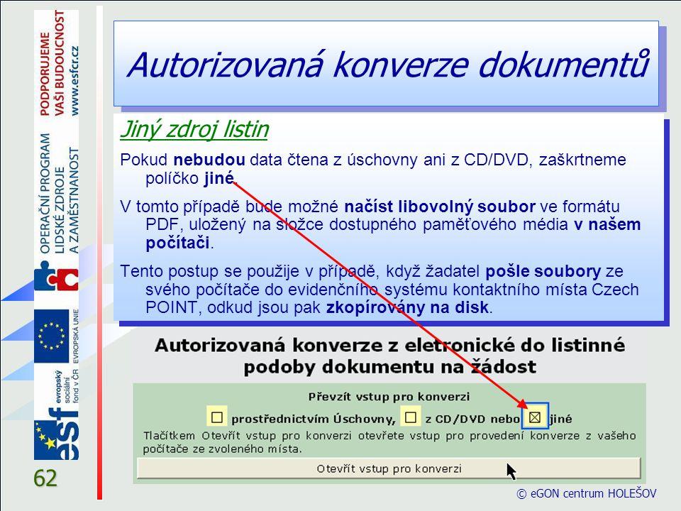 Autorizovaná konverze dokumentů © eGON centrum HOLEŠOV 62 Jiný zdroj listin Pokud nebudou data čtena z úschovny ani z CD/DVD, zaškrtneme políčko jiné.