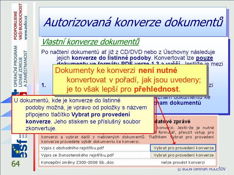 Autorizovaná konverze dokumentů © eGON centrum HOLEŠOV 64 Vlastní konverze dokumentů Po načtení dokumentů ať již z CD/DVD nebo z Úschovny následuje je