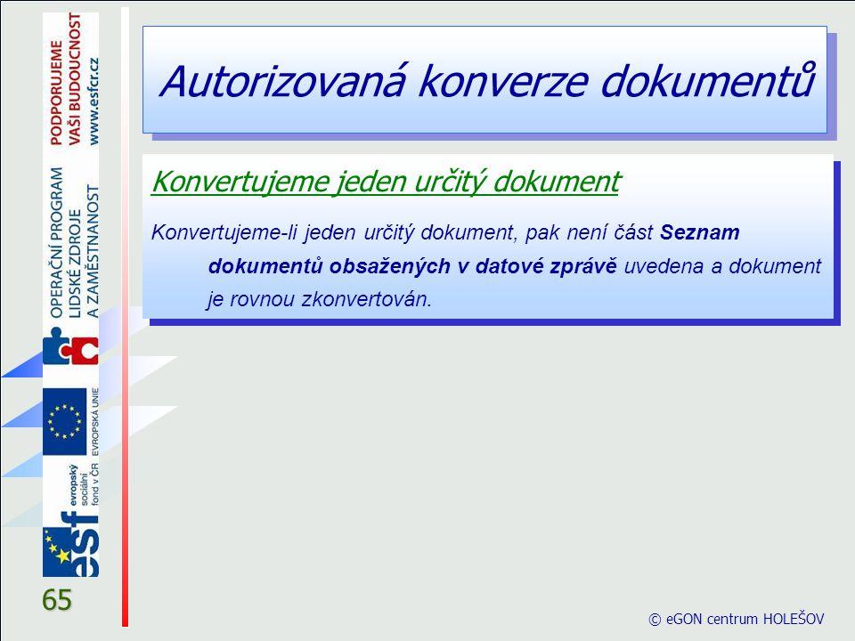 Autorizovaná konverze dokumentů © eGON centrum HOLEŠOV 65 Konvertujeme jeden určitý dokument Konvertujeme-li jeden určitý dokument, pak není část Sezn