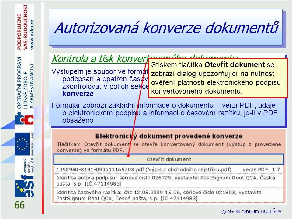 Autorizovaná konverze dokumentů © eGON centrum HOLEŠOV 66 Kontrola a tisk konvertovaného dokumentu Výstupem je soubor ve formátu PDF verze 1.7, který
