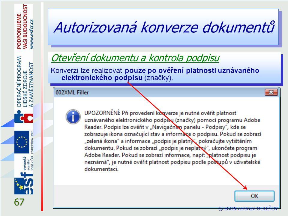 Autorizovaná konverze dokumentů 67 Otevření dokumentu a kontrola podpisu Konverzi lze realizovat pouze po ověření platnosti uznávaného elektronického