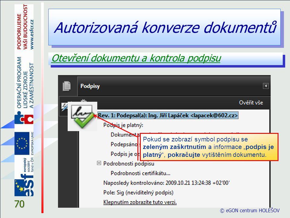 Autorizovaná konverze dokumentů 70 Otevření dokumentu a kontrola podpisu © eGON centrum HOLEŠOV Pokud se zobrazí symbol podpisu se zeleným zaškrtnutím