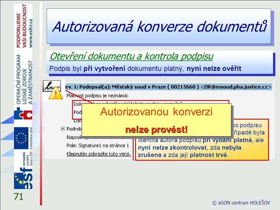 Autorizovaná konverze dokumentů 71 Otevření dokumentu a kontrola podpisu Podpis byl při vytvoření dokumentu platný, nyní nelze ověřit Otevření dokumen