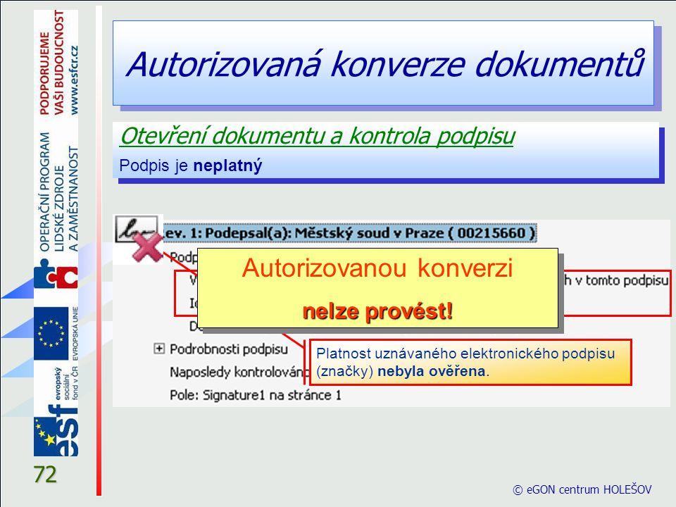 Autorizovaná konverze dokumentů 72 Otevření dokumentu a kontrola podpisu Podpis je neplatný Otevření dokumentu a kontrola podpisu Podpis je neplatný ©