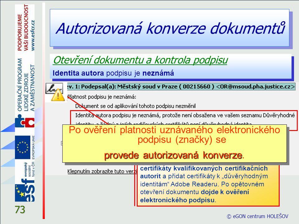 Autorizovaná konverze dokumentů 73 Otevření dokumentu a kontrola podpisu Identita autora podpisu je neznámá Otevření dokumentu a kontrola podpisu Iden