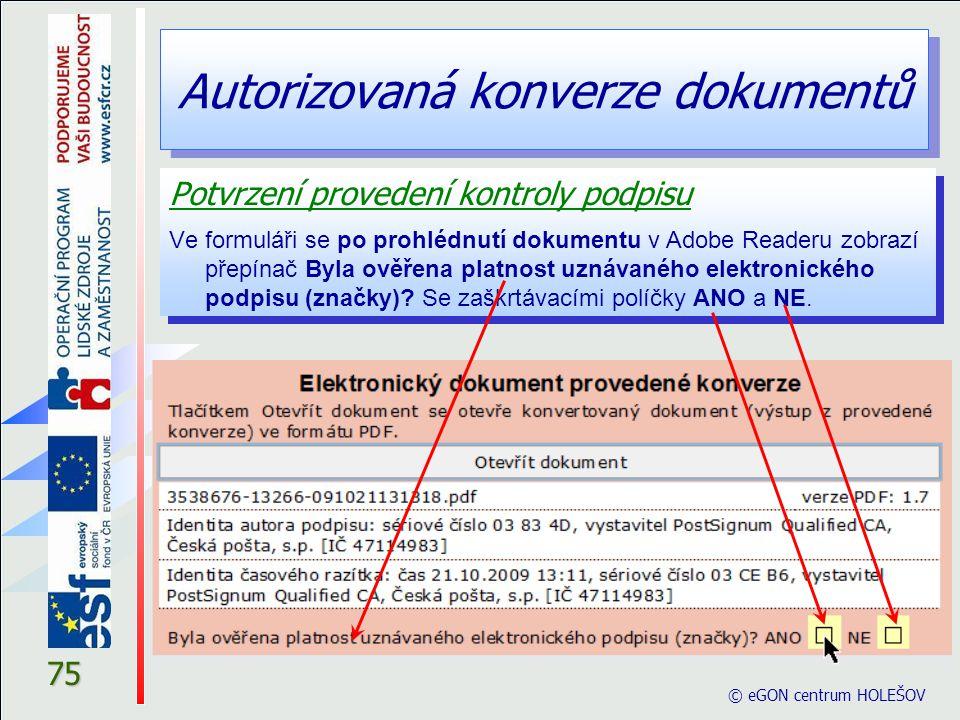 Autorizovaná konverze dokumentů © eGON centrum HOLEŠOV 75 Potvrzení provedení kontroly podpisu Ve formuláři se po prohlédnutí dokumentu v Adobe Reader