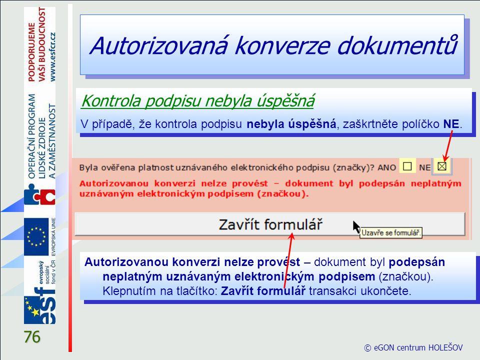 Autorizovaná konverze dokumentů © eGON centrum HOLEŠOV 76 Kontrola podpisu nebyla úspěšná V případě, že kontrola podpisu nebyla úspěšná, zaškrtněte po