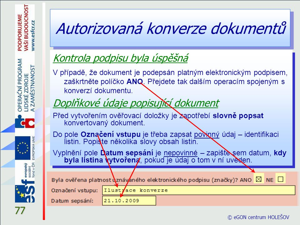 Autorizovaná konverze dokumentů © eGON centrum HOLEŠOV 77 Kontrola podpisu byla úspěšná V případě, že dokument je podepsán platným elektronickým podpi