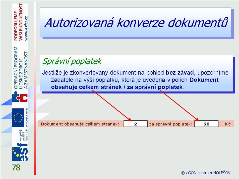 Autorizovaná konverze dokumentů © eGON centrum HOLEŠOV 78 Správní poplatek Jestliže je zkonvertovaný dokument na pohled bez závad, upozorníme žadatele
