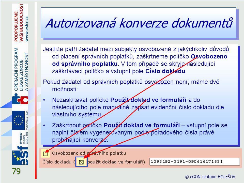Autorizovaná konverze dokumentů © eGON centrum HOLEŠOV 79 Jestliže patří žadatel mezi subjekty osvobozené z jakýchkoliv důvodů od placení správních po