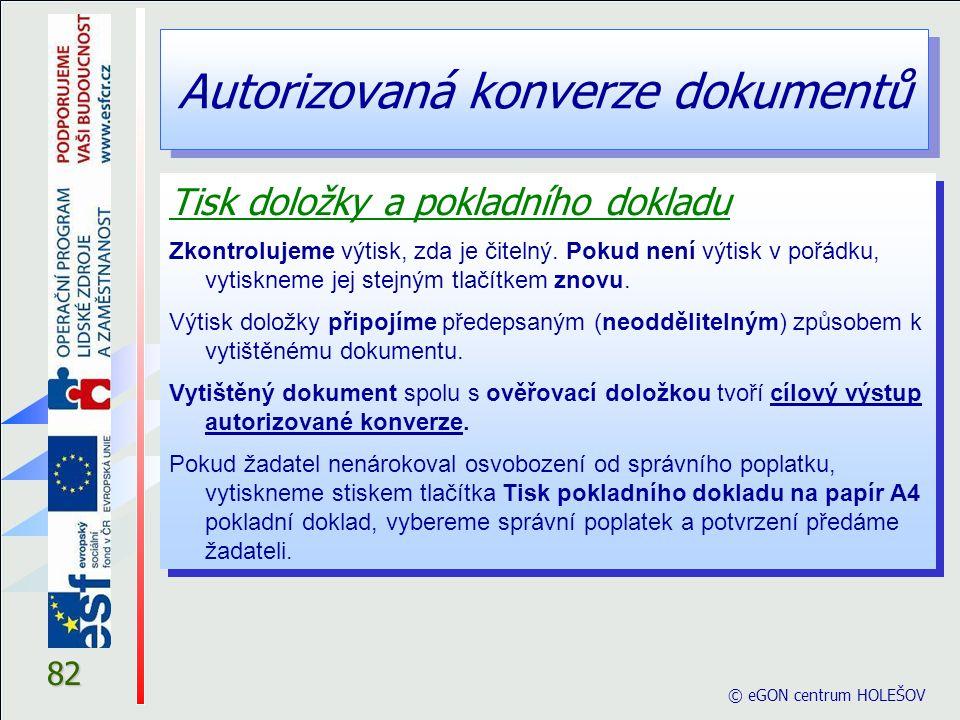 Autorizovaná konverze dokumentů © eGON centrum HOLEŠOV 82 Tisk doložky a pokladního dokladu Zkontrolujeme výtisk, zda je čitelný. Pokud není výtisk v