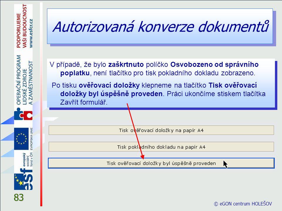 Autorizovaná konverze dokumentů © eGON centrum HOLEŠOV 83 V případě, že bylo zaškrtnuto políčko Osvobozeno od správního poplatku, není tlačítko pro ti