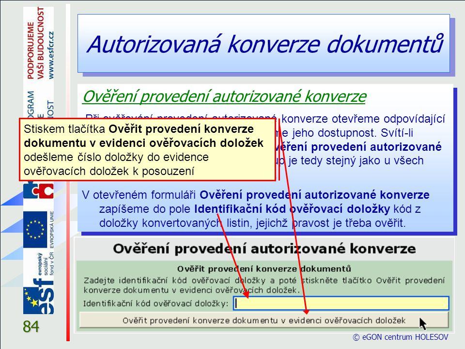 Autorizovaná konverze dokumentů © eGON centrum HOLEŠOV 84 Ověření provedení autorizované konverze Při ověřování provedení autorizované konverze otevře