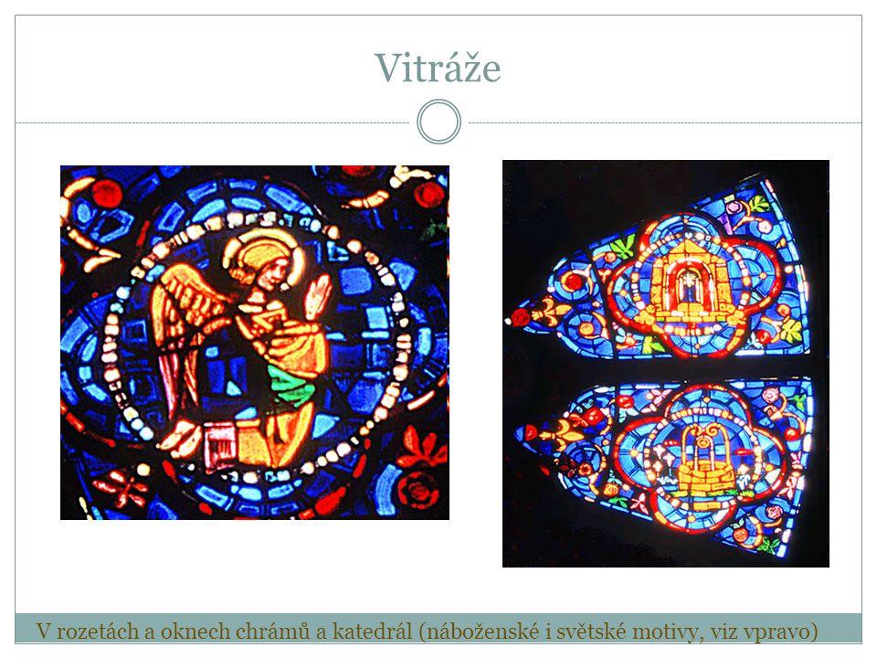 V rozetách a oknech chrámů a katedrál (náboženské i světské motivy, viz vpravo) Vitráže