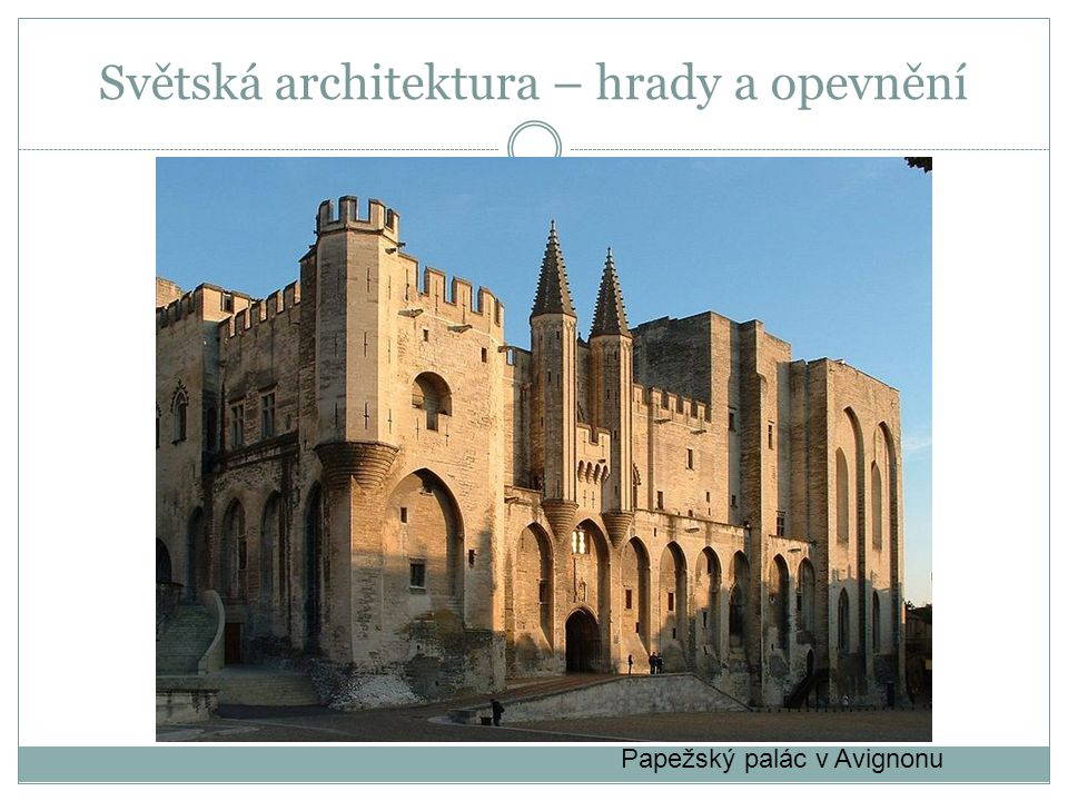 Světská architektura – hrady a opevnění Papežský palác v Avignonu